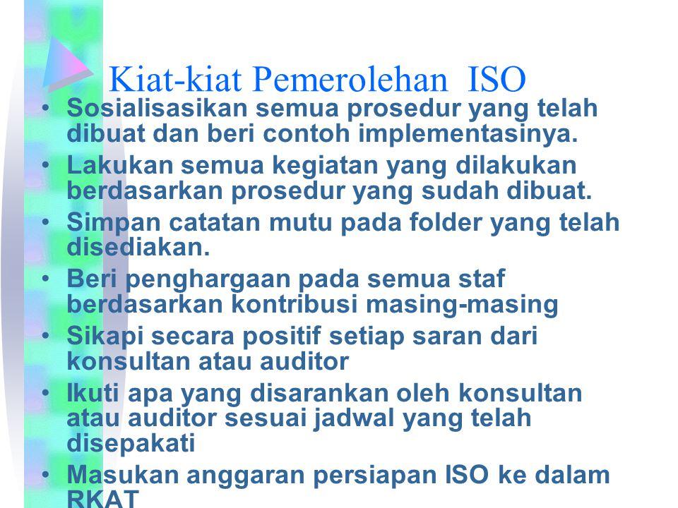 Kiat-kiat Pemerolehan ISO Sosialisasikan semua prosedur yang telah dibuat dan beri contoh implementasinya. Lakukan semua kegiatan yang dilakukan berda