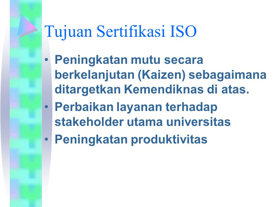 Tujuan Sertifikasi ISO Peningkatan mutu secara berkelanjutan (Kaizen) sebagaimana ditargetkan Kemendiknas di atas. Perbaikan layanan terhadap stakehol