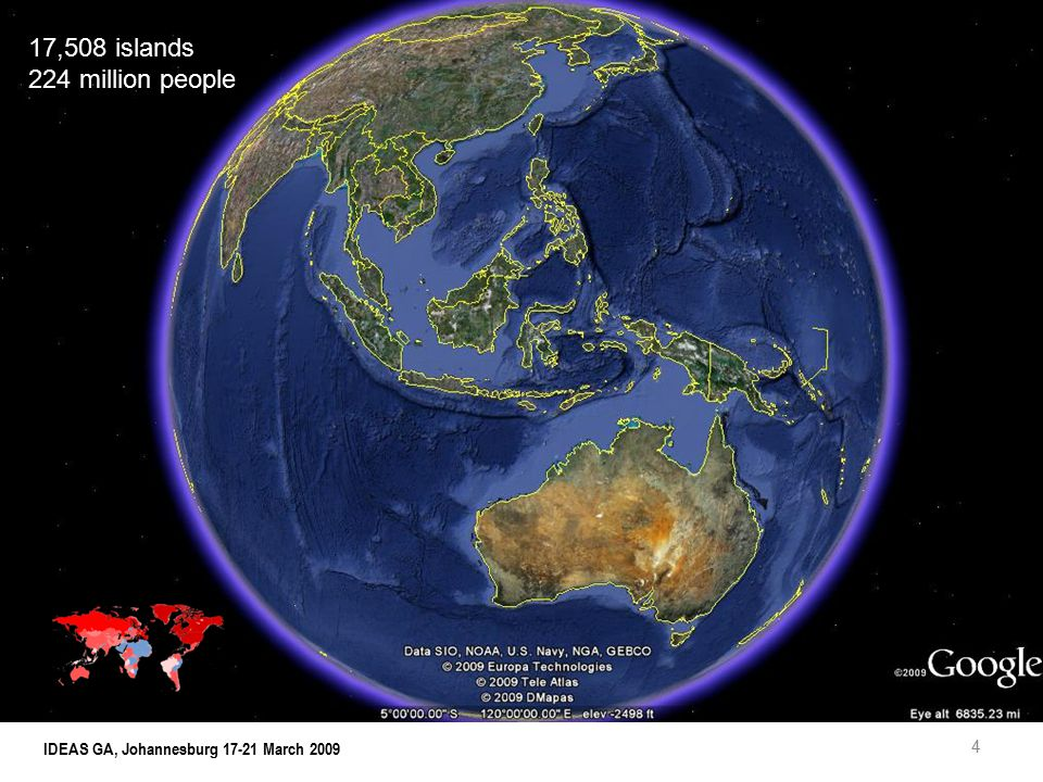 5 17,508 islands 224 million people IDEAS GA, Johannesburg 17-21 March 2009 INDONESIA