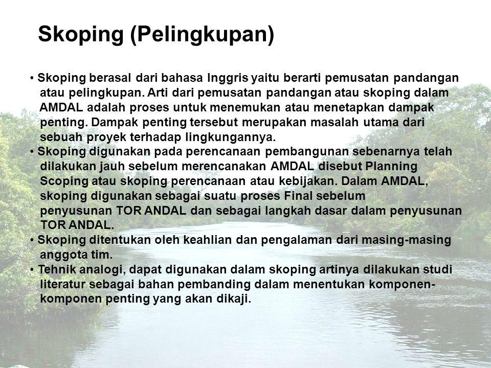 Fungsi Skoping Skoping berfungsi sebagai pembatas studi AMDAL.