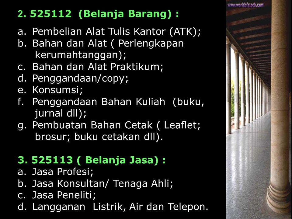 2. 525112 (Belanja Barang) : a.Pembelian Alat Tulis Kantor (ATK); b.Bahan dan Alat ( Perlengkapan kerumahtanggan); c.Bahan dan Alat Praktikum; d.Pengg