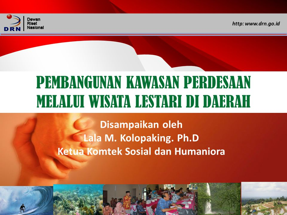 http: www.drn.go.id PEMBANGUNAN KAWASAN PERDESAAN MELALUI WISATA LESTARI DI DAERAH Disampaikan oleh Lala M. Kolopaking. Ph.D Ketua Komtek Sosial dan H