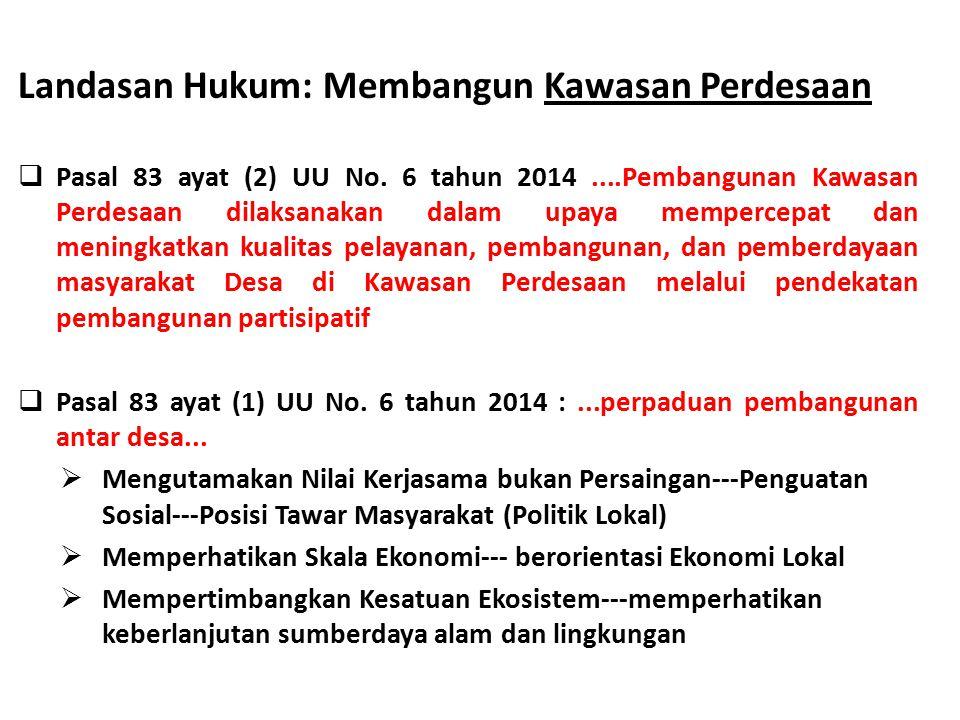 Landasan Hukum: Membangun Kawasan Perdesaan  Pasal 83 ayat (2) UU No. 6 tahun 2014....Pembangunan Kawasan Perdesaan dilaksanakan dalam upaya memperce