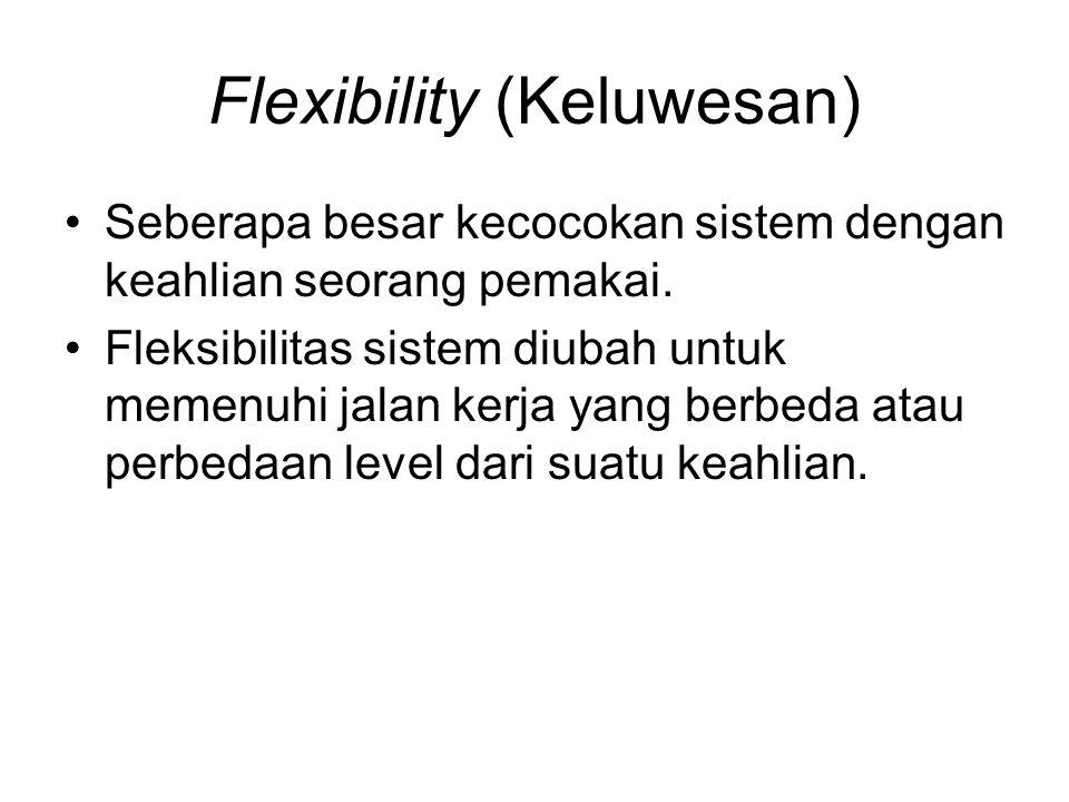 Flexibility (Keluwesan) Seberapa besar kecocokan sistem dengan keahlian seorang pemakai. Fleksibilitas sistem diubah untuk memenuhi jalan kerja yang b