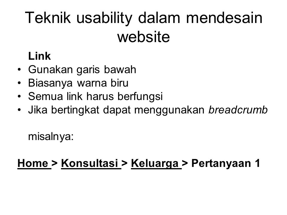 Teknik usability dalam mendesain website Link Gunakan garis bawah Biasanya warna biru Semua link harus berfungsi Jika bertingkat dapat menggunakan bre