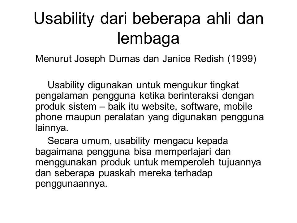 Usability dari beberapa ahli dan lembaga Menurut Joseph Dumas dan Janice Redish (1999) Usability digunakan untuk mengukur tingkat pengalaman pengguna