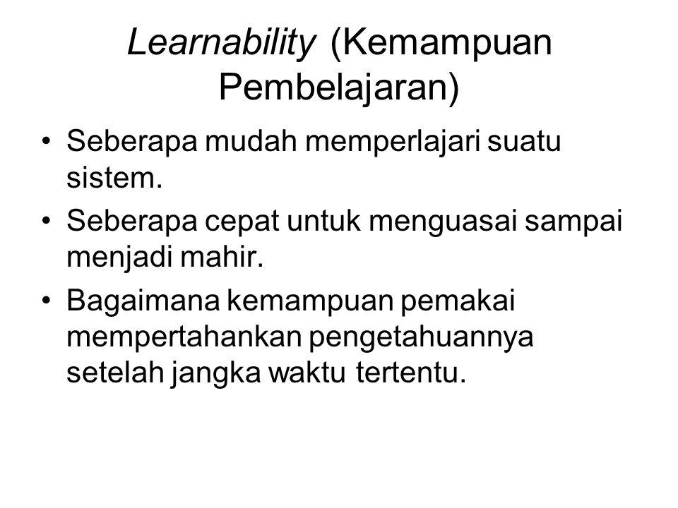 Learnability (Kemampuan Pembelajaran) Seberapa mudah memperlajari suatu sistem. Seberapa cepat untuk menguasai sampai menjadi mahir. Bagaimana kemampu