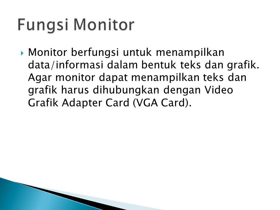  Monitor berfungsi untuk menampilkan data/informasi dalam bentuk teks dan grafik. Agar monitor dapat menampilkan teks dan grafik harus dihubungkan de