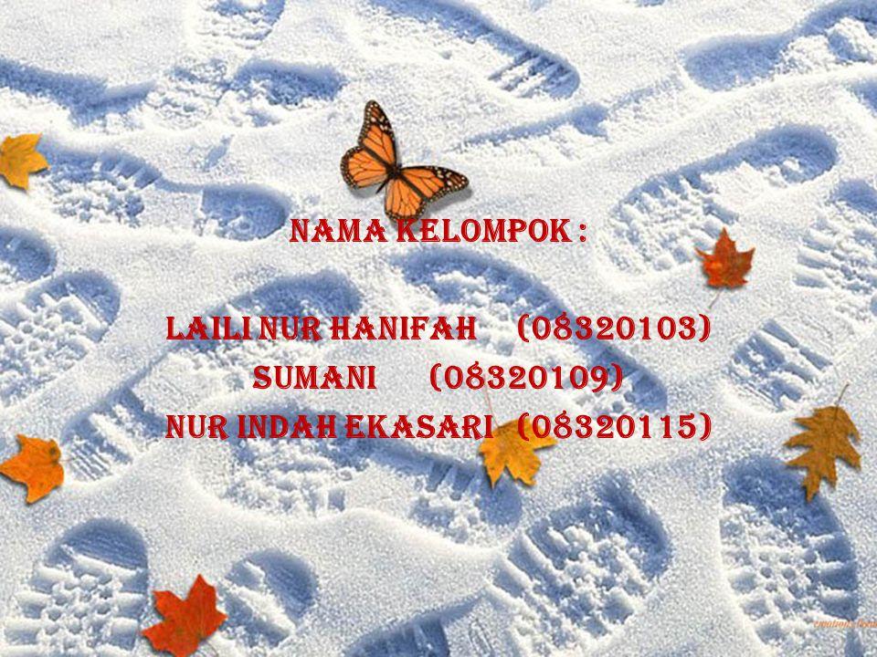 NAMA KELOMPOK : Laili Nur Hanifah(08320103) Sumani(08320109) Nur Indah Ekasari(08320115)