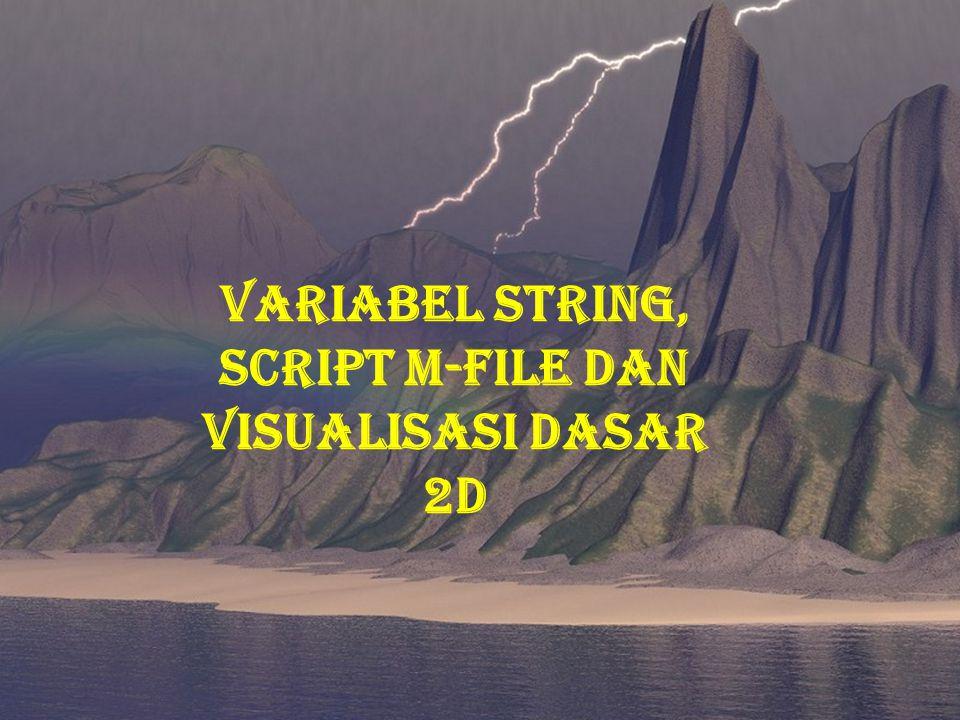 VARIABEL STRING, SCRIPT M-FILE DAN VISUALISASI DASAR 2D