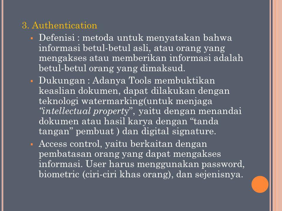 3. Authentication  Defenisi : metoda untuk menyatakan bahwa informasi betul-betul asli, atau orang yang mengakses atau memberikan informasi adalah be
