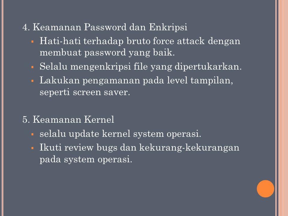 4. Keamanan Password dan Enkripsi  Hati-hati terhadap bruto force attack dengan membuat password yang baik.  Selalu mengenkripsi file yang dipertuka