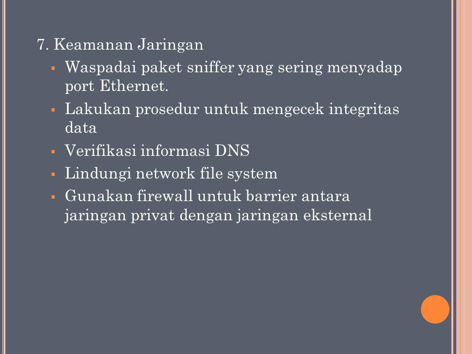 7. Keamanan Jaringan  Waspadai paket sniffer yang sering menyadap port Ethernet.  Lakukan prosedur untuk mengecek integritas data  Verifikasi infor