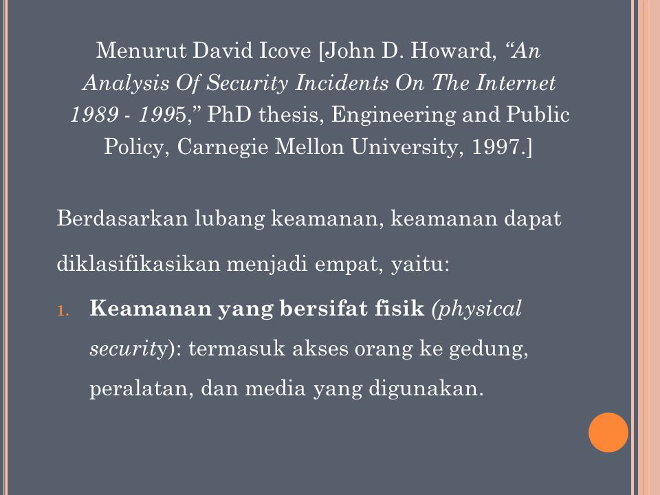 "Menurut David Icove [John D. Howard, ""An Analysis Of Security Incidents On The Internet 1989 - 199 5,"" PhD thesis, Engineering and Public Policy, Carn"
