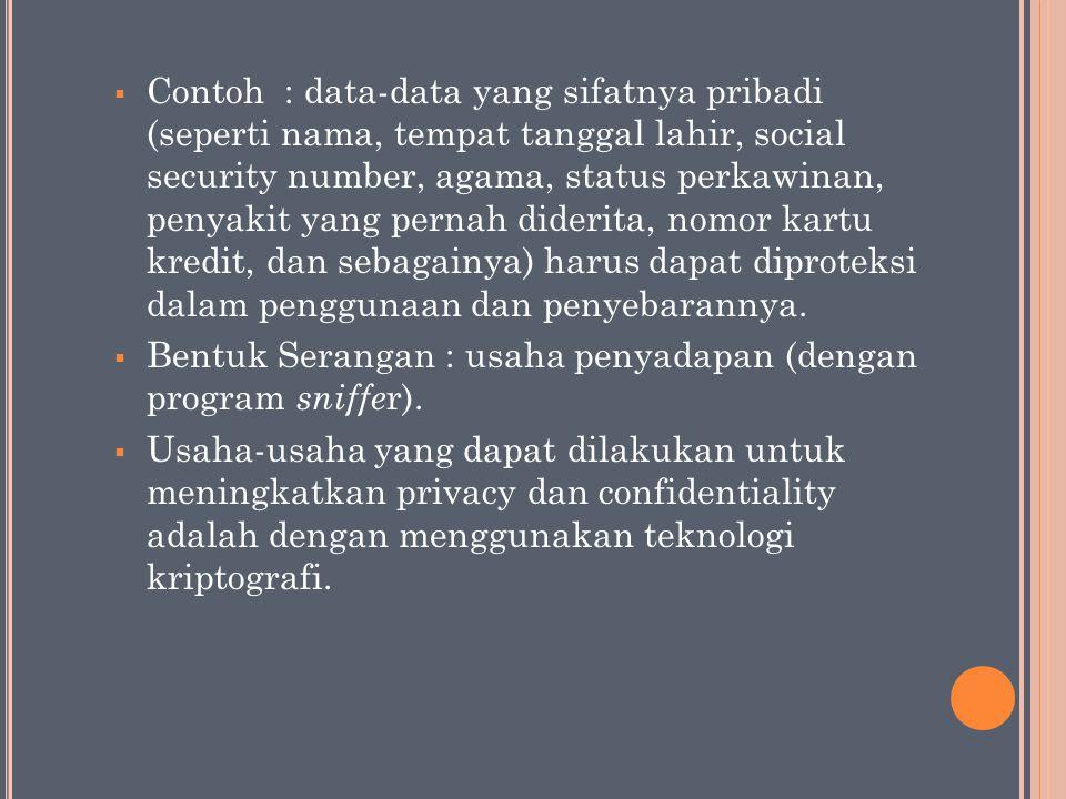2.Integrity  Defenisi : informasi tidak boleh diubah tanpa seijin pemilik informasi.