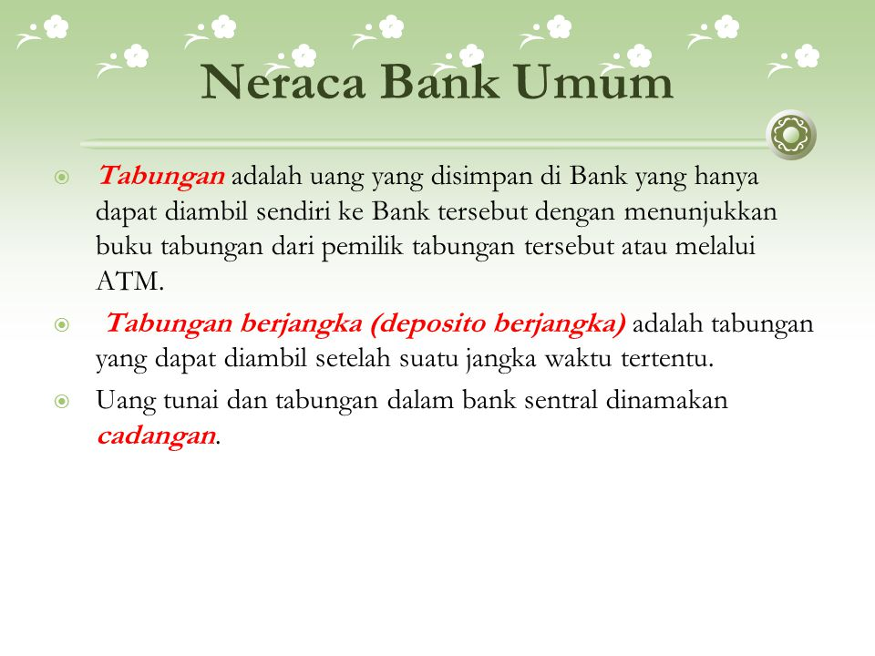 Neraca Bank Umum  Tabungan adalah uang yang disimpan di Bank yang hanya dapat diambil sendiri ke Bank tersebut dengan menunjukkan buku tabungan dari pemilik tabungan tersebut atau melalui ATM.