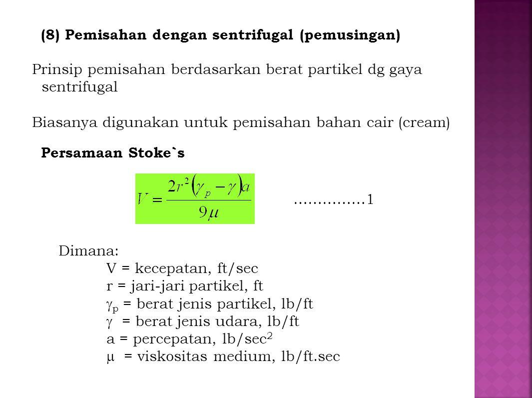 (8) Pemisahan dengan sentrifugal (pemusingan) Prinsip pemisahan berdasarkan berat partikel dg gaya sentrifugal Biasanya digunakan untuk pemisahan baha