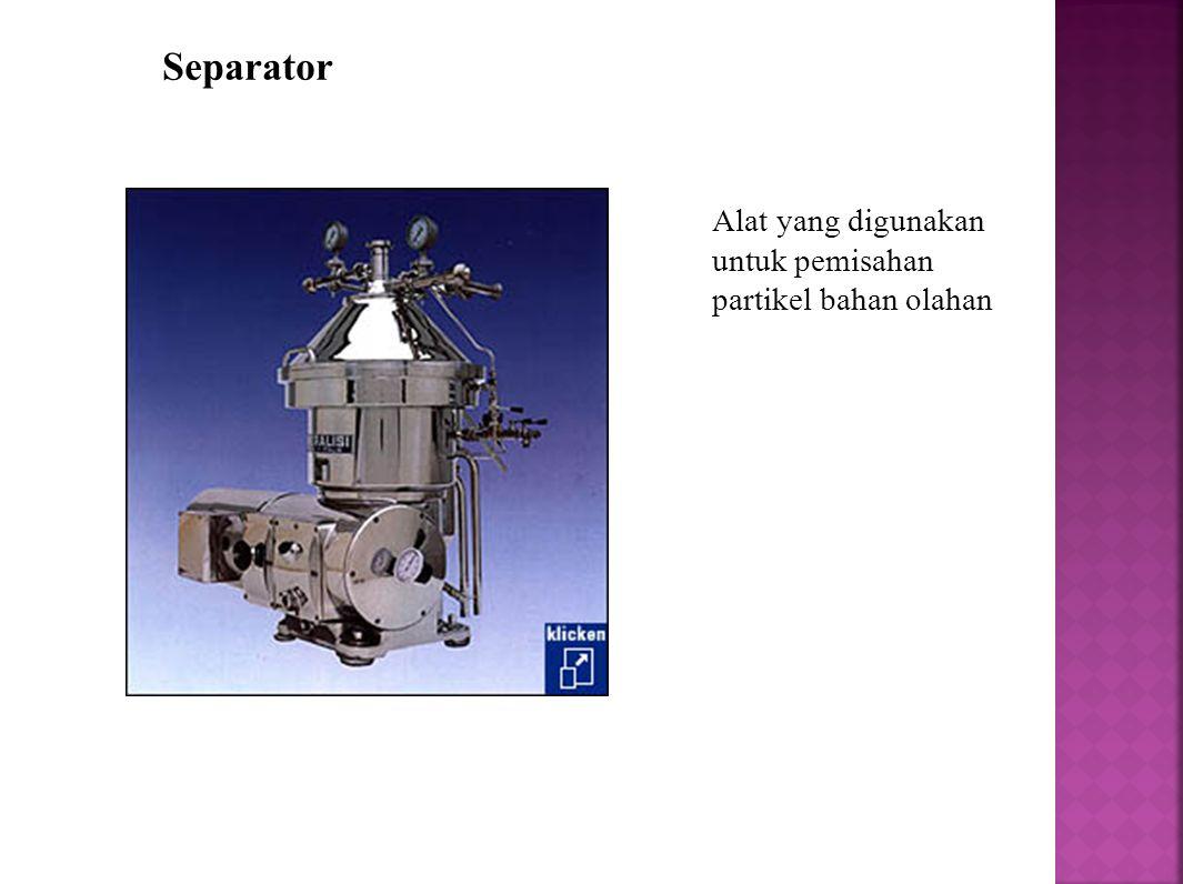 Separator Alat yang digunakan untuk pemisahan partikel bahan olahan