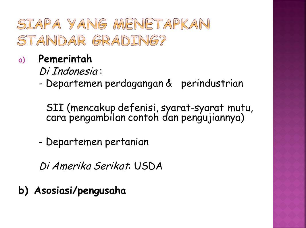 a) Pemerintah Di Indonesia : - Departemen perdagangan & perindustrian SII (mencakup defenisi, syarat-syarat mutu, cara pengambilan contoh dan pengujia
