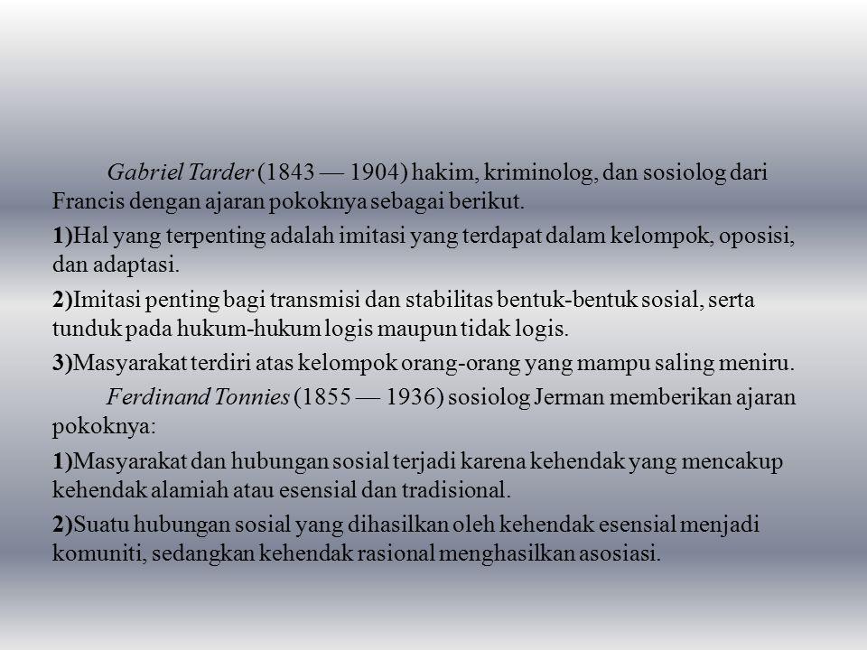Gabriel Tarder (1843 — 1904) hakim, kriminolog, dan sosiolog dari Francis dengan ajaran pokoknya sebagai berikut. 1)Hal yang terpenting adalah imitasi