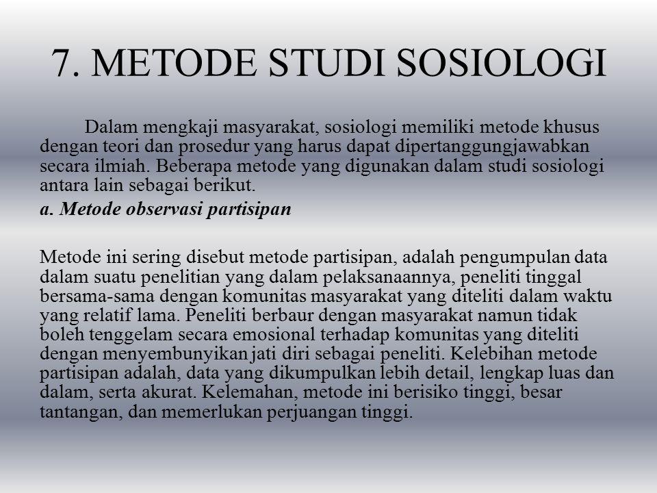 7. METODE STUDI SOSIOLOGI Dalam mengkaji masyarakat, sosiologi memiliki metode khusus dengan teori dan prosedur yang harus dapat dipertanggungjawabkan