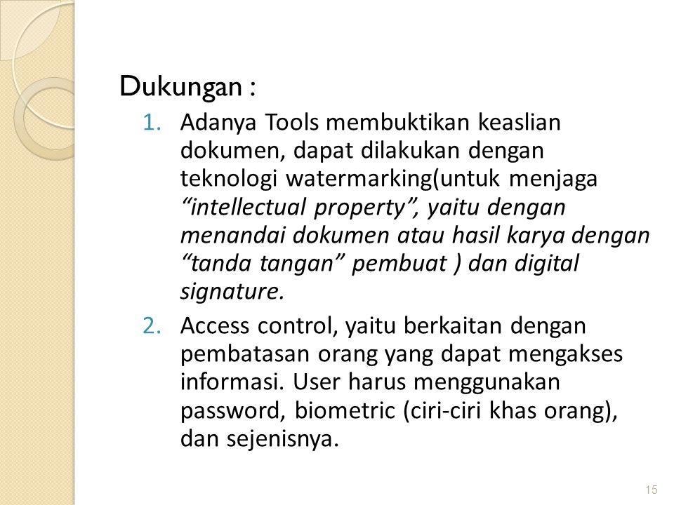 "Dukungan : 1.Adanya Tools membuktikan keaslian dokumen, dapat dilakukan dengan teknologi watermarking(untuk menjaga ""intellectual property"", yaitu den"