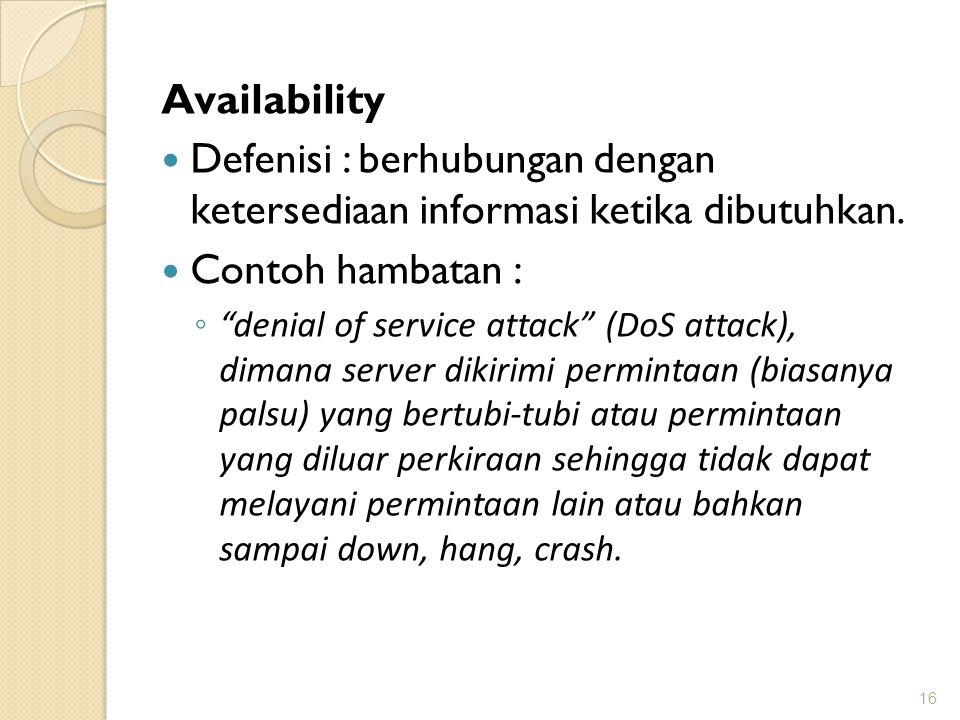 """Availability Defenisi : berhubungan dengan ketersediaan informasi ketika dibutuhkan. Contoh hambatan : ◦ """"denial of service attack"""" (DoS attack), dima"""