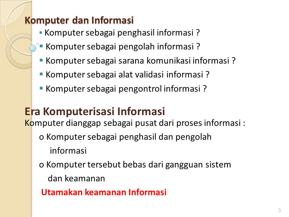 Komputer dan Informasi  Komputer sebagai penghasil informasi ?  Komputer sebagai pengolah informasi ?  Komputer sebagai sarana komunikasi informasi