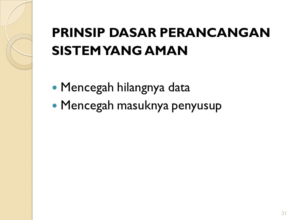 PRINSIP DASAR PERANCANGAN SISTEM YANG AMAN Mencegah hilangnya data Mencegah masuknya penyusup 31