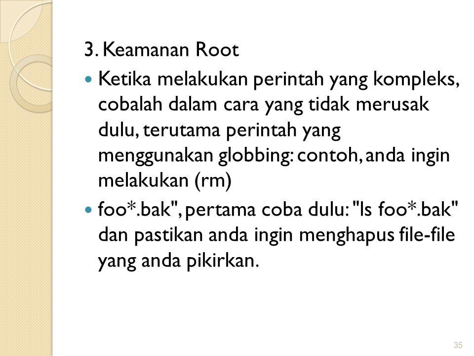 3. Keamanan Root Ketika melakukan perintah yang kompleks, cobalah dalam cara yang tidak merusak dulu, terutama perintah yang menggunakan globbing: con