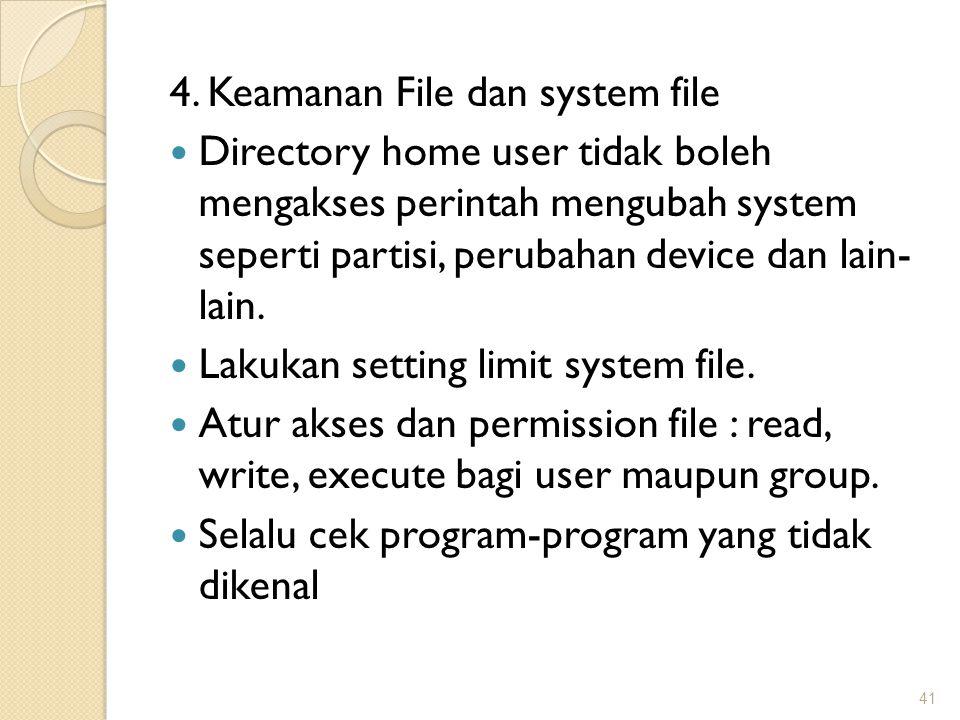4. Keamanan File dan system file Directory home user tidak boleh mengakses perintah mengubah system seperti partisi, perubahan device dan lain- lain.