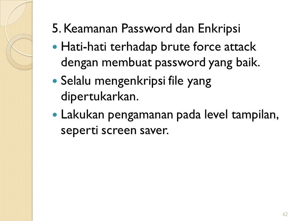 5. Keamanan Password dan Enkripsi Hati-hati terhadap brute force attack dengan membuat password yang baik. Selalu mengenkripsi file yang dipertukarkan