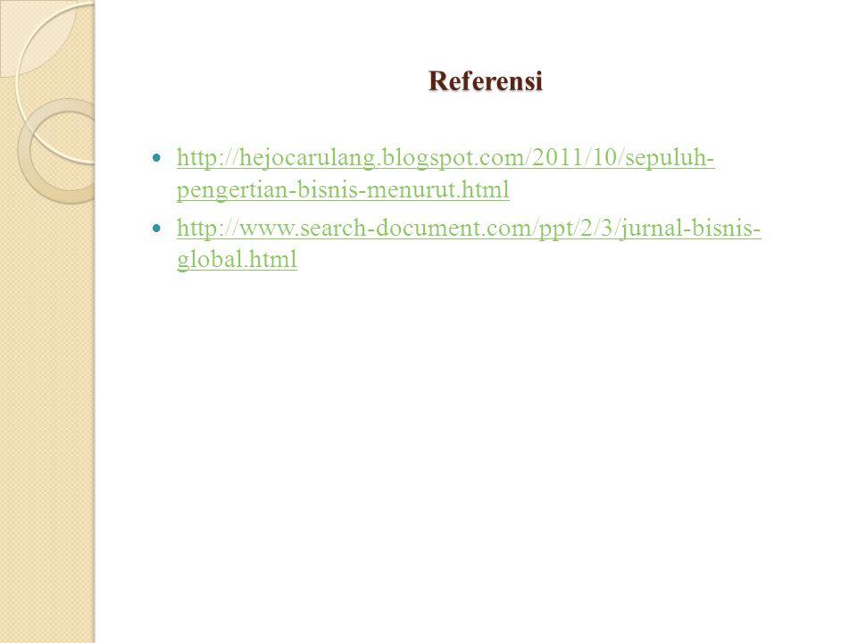 Referensi http://hejocarulang.blogspot.com/2011/10/sepuluh- pengertian-bisnis-menurut.html http://hejocarulang.blogspot.com/2011/10/sepuluh- pengertian-bisnis-menurut.html http://www.search-document.com/ppt/2/3/jurnal-bisnis- global.html http://www.search-document.com/ppt/2/3/jurnal-bisnis- global.html