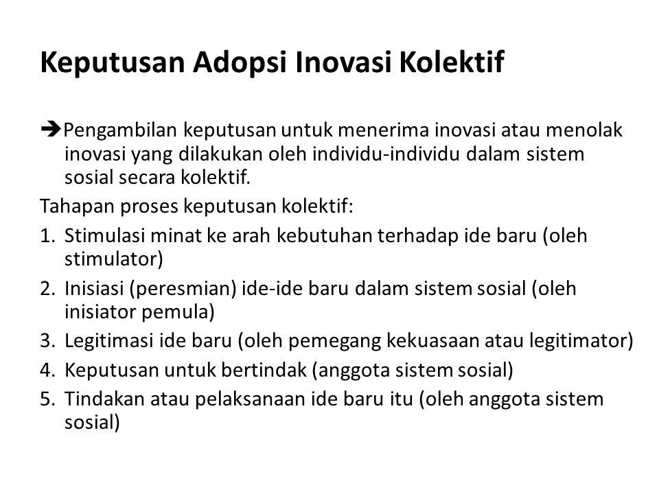 Keputusan Adopsi Inovasi Kolektif  Pengambilan keputusan untuk menerima inovasi atau menolak inovasi yang dilakukan oleh individu-individu dalam sist