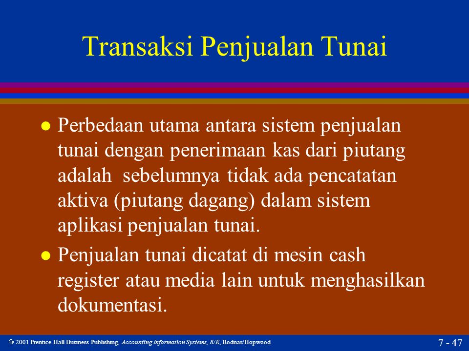  2001 Prentice Hall Business Publishing, Accounting Information Systems, 8/E, Bodnar/Hopwood 7 - 47 Transaksi Penjualan Tunai l Perbedaan utama antar
