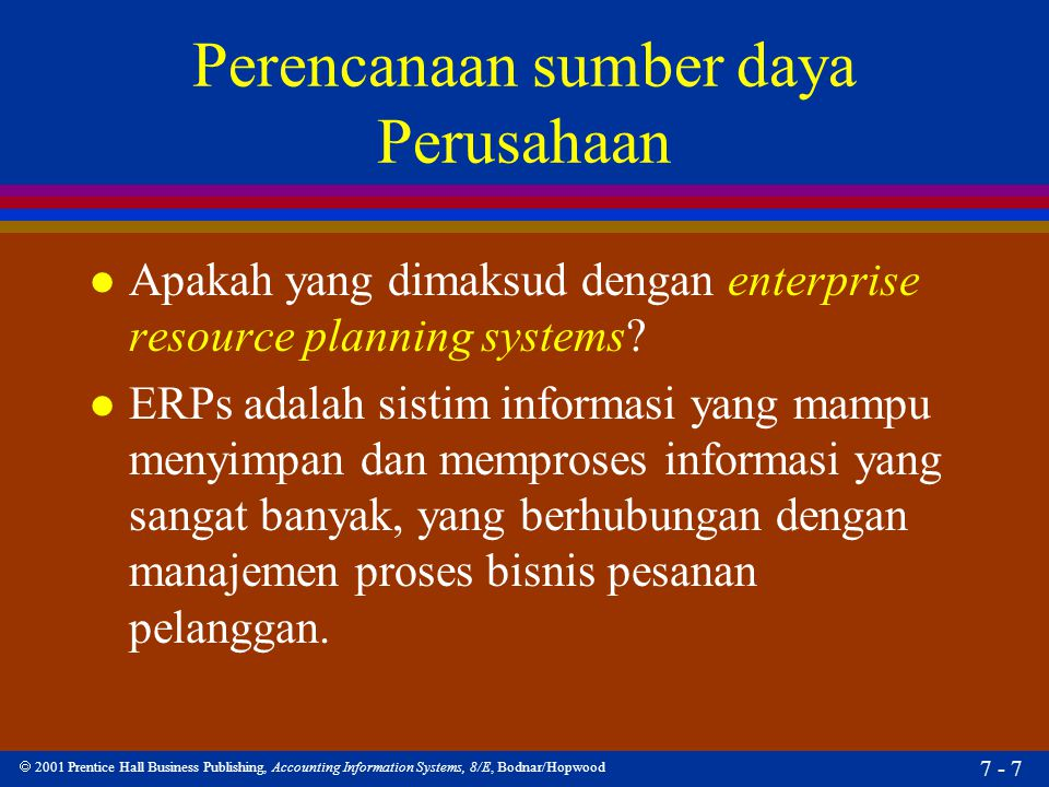  2001 Prentice Hall Business Publishing, Accounting Information Systems, 8/E, Bodnar/Hopwood 7 - 7 Perencanaan sumber daya Perusahaan l Apakah yang d
