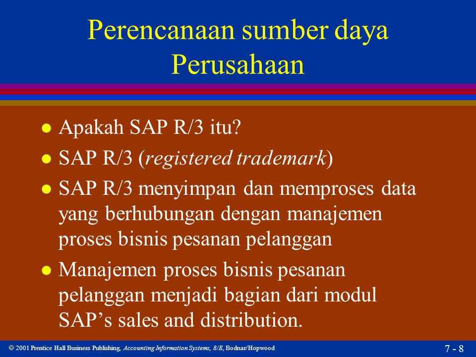  2001 Prentice Hall Business Publishing, Accounting Information Systems, 8/E, Bodnar/Hopwood 7 - 29 Manajemen Proses bisnis Rekening Pelanggan l The customer account management business process includes accounts receivable processing through the collection of customer payments on account.