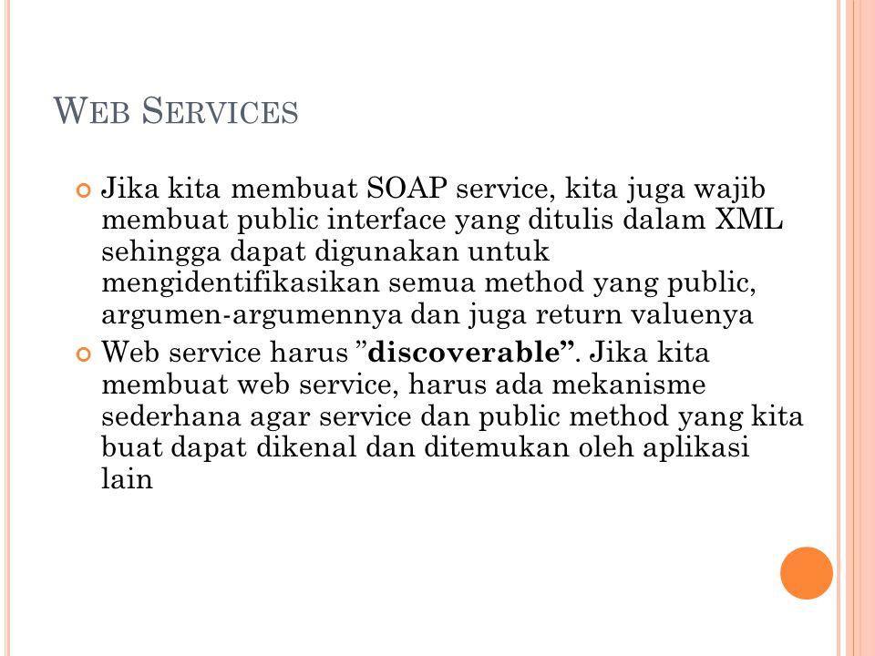 W EB S ERVICES Jika kita membuat SOAP service, kita juga wajib membuat public interface yang ditulis dalam XML sehingga dapat digunakan untuk mengiden