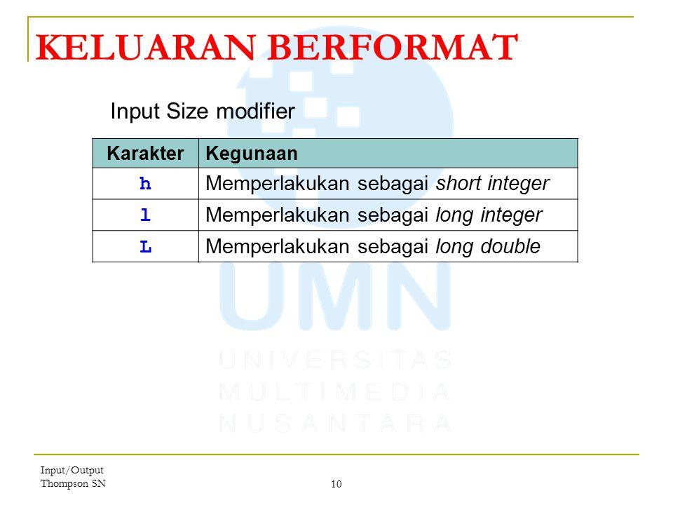 Input/Output Thompson SN 10 KELUARAN BERFORMAT KarakterKegunaan h Memperlakukan sebagai short integer l Memperlakukan sebagai long integer L Memperlakukan sebagai long double Input Size modifier