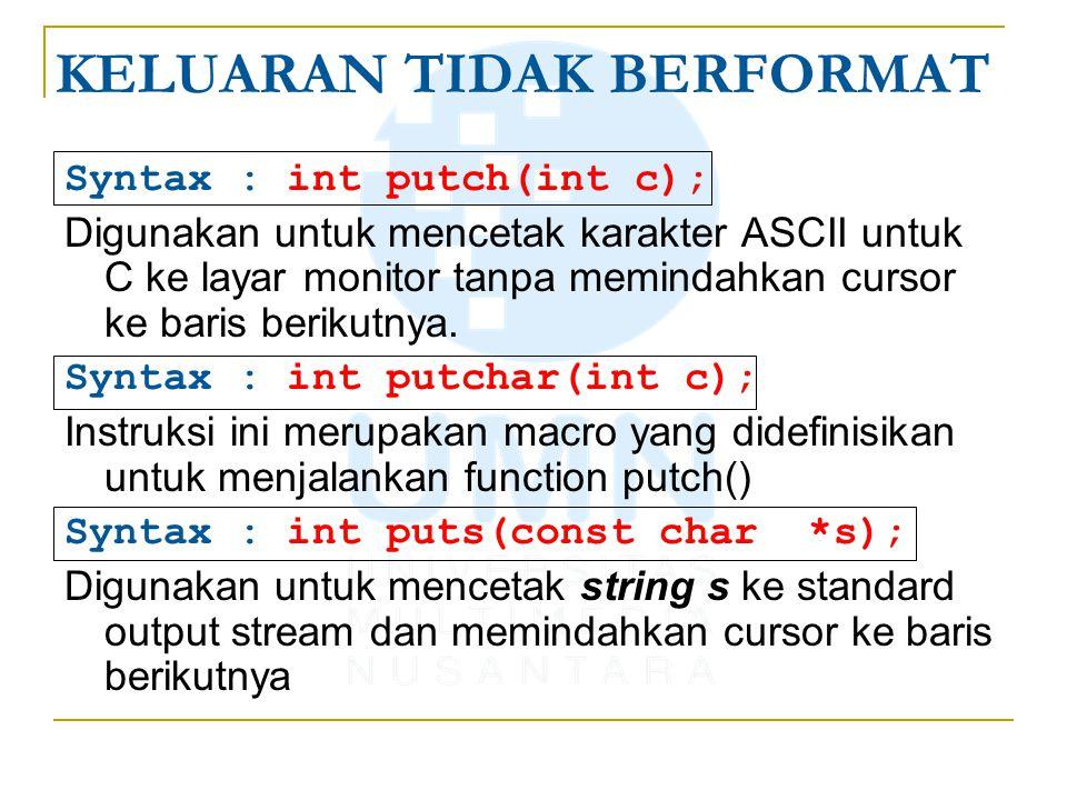 Syntax : int putch(int c); Digunakan untuk mencetak karakter ASCII untuk C ke layar monitor tanpa memindahkan cursor ke baris berikutnya.
