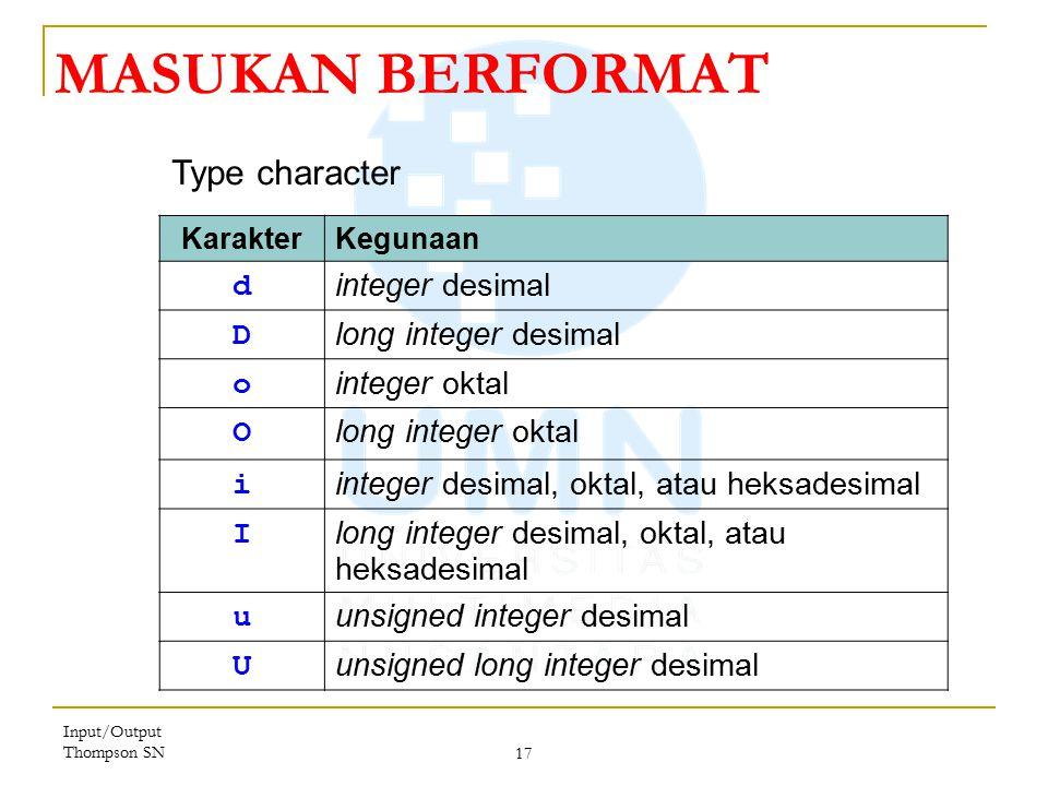 Input/Output Thompson SN 17 MASUKAN BERFORMAT KarakterKegunaan d integer desimal D long integer desimal o integer oktal O long integer oktal i integer desimal, oktal, atau heksadesimal I long integer desimal, oktal, atau heksadesimal u unsigned integer desimal U unsigned long integer desimal Type character
