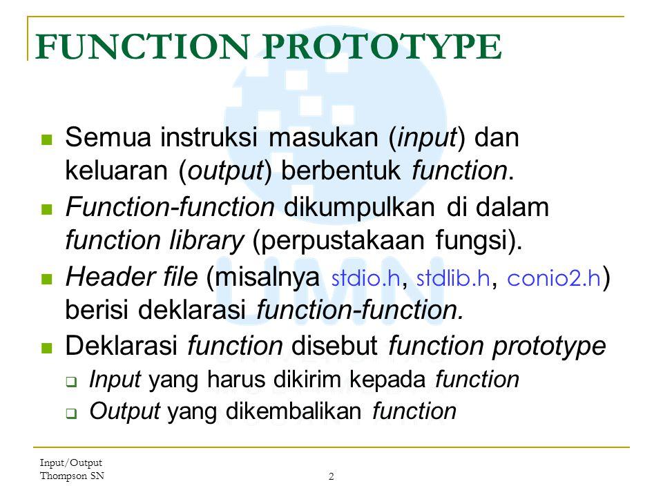 Input/Output Thompson SN 2 FUNCTION PROTOTYPE Semua instruksi masukan (input) dan keluaran (output) berbentuk function.
