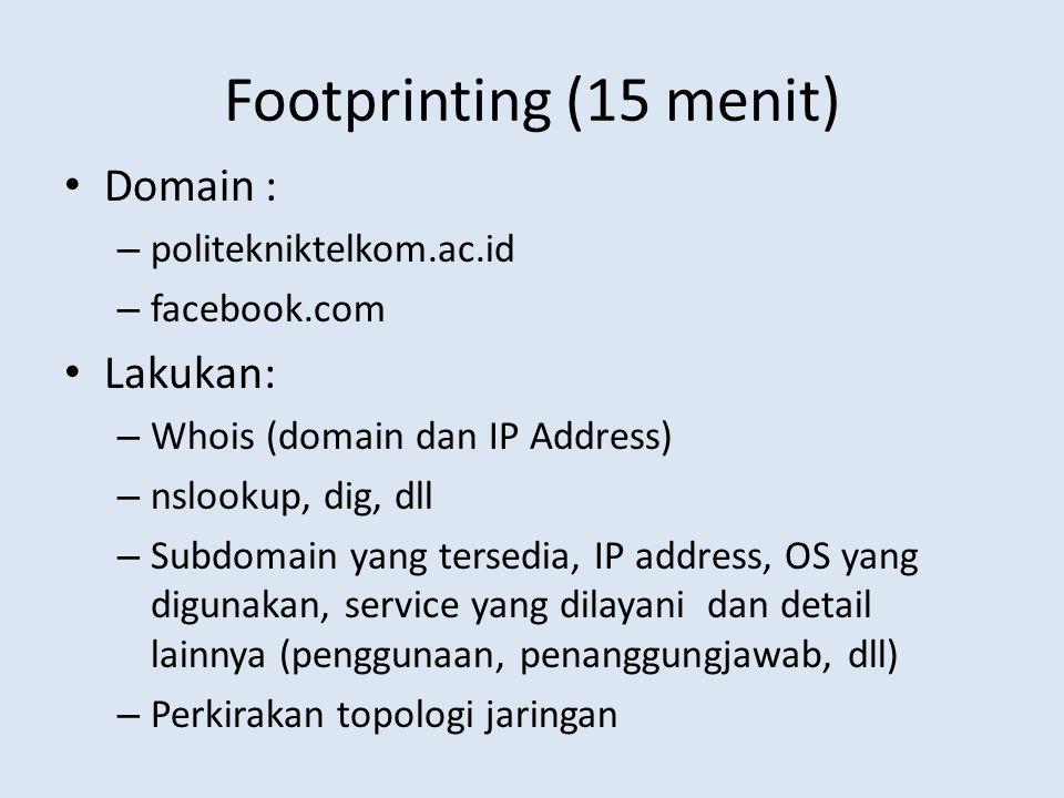 Footprinting (15 menit) Domain : – politekniktelkom.ac.id – facebook.com Lakukan: – Whois (domain dan IP Address) – nslookup, dig, dll – Subdomain yan