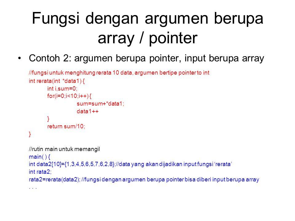Fungsi dengan argumen berupa array / pointer Contoh 2: argumen berupa pointer, input berupa array //fungsi untuk menghitung rerata 10 data, argumen be