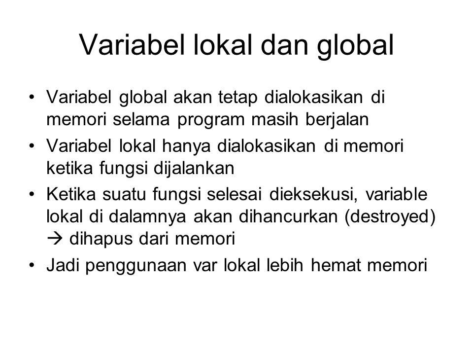 Variabel lokal dan global Variabel global akan tetap dialokasikan di memori selama program masih berjalan Variabel lokal hanya dialokasikan di memori