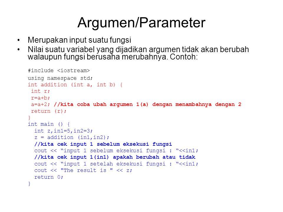Argumen/Parameter Merupakan input suatu fungsi Nilai suatu variabel yang dijadikan argumen tidak akan berubah walaupun fungsi berusaha merubahnya. Con