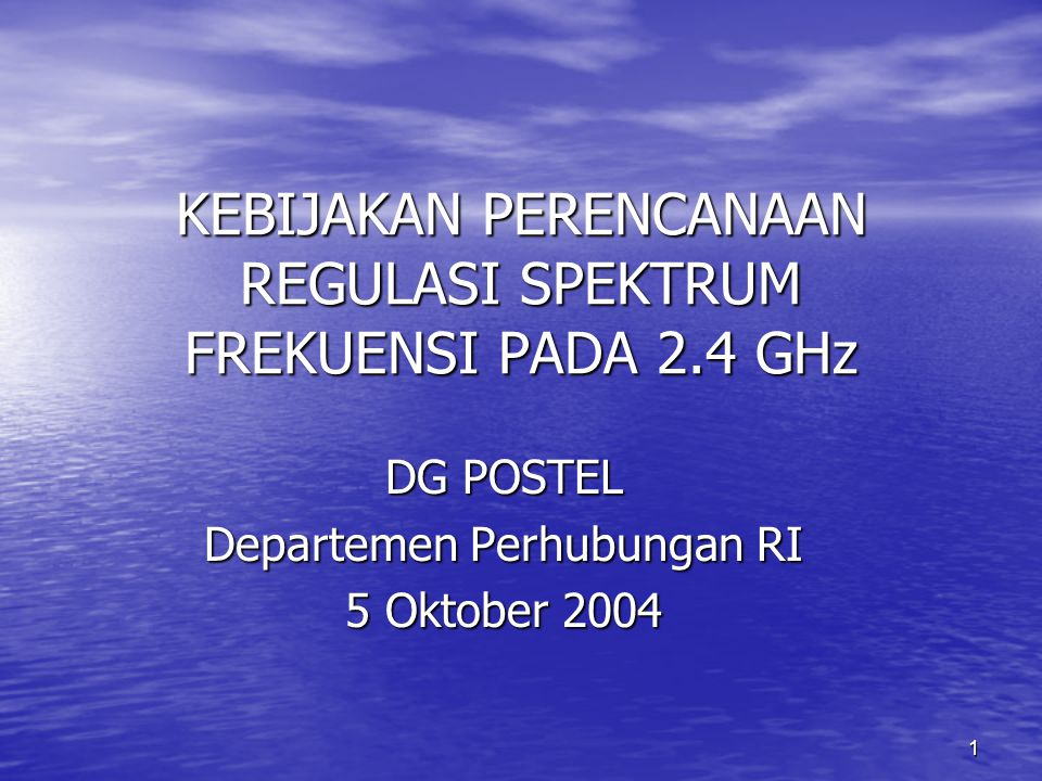 1 KEBIJAKAN PERENCANAAN REGULASI SPEKTRUM FREKUENSI PADA 2.4 GHz DG POSTEL Departemen Perhubungan RI 5 Oktober 2004