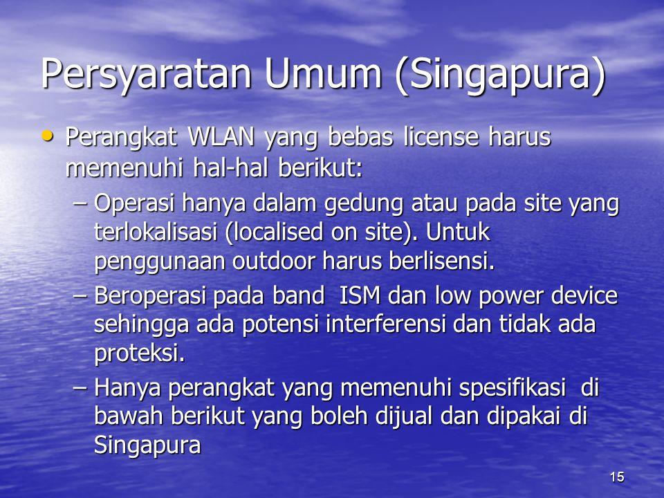 15 Persyaratan Umum (Singapura) Perangkat WLAN yang bebas license harus memenuhi hal-hal berikut: Perangkat WLAN yang bebas license harus memenuhi hal-hal berikut: –Operasi hanya dalam gedung atau pada site yang terlokalisasi (localised on site).
