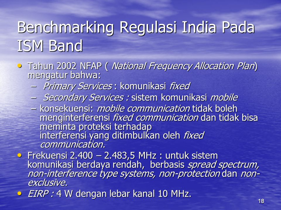 18 Benchmarking Regulasi India Pada ISM Band Tahun 2002 NFAP ( National Frequency Allocation Plan) mengatur bahwa: Tahun 2002 NFAP ( National Frequenc