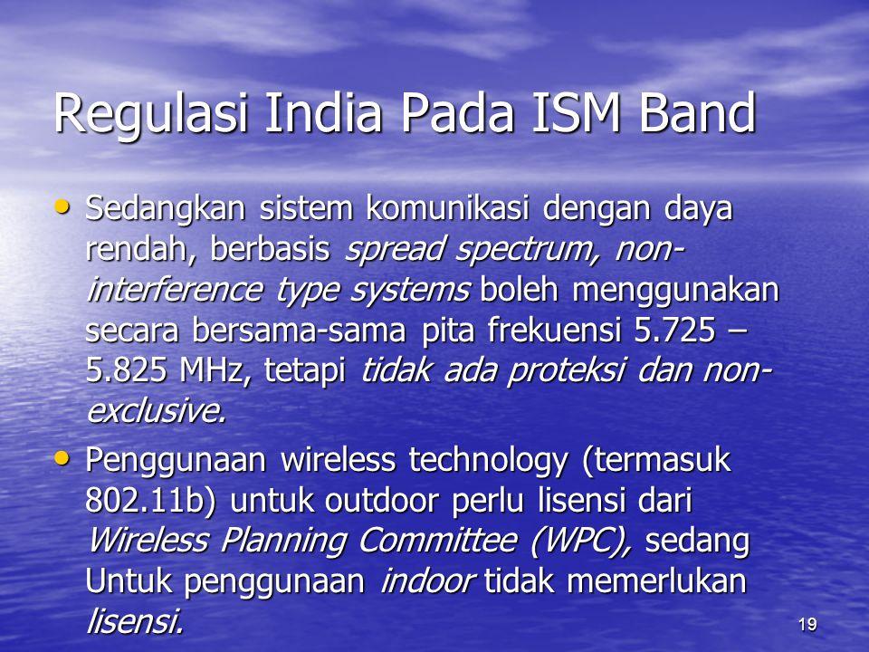 19 Regulasi India Pada ISM Band Sedangkan sistem komunikasi dengan daya rendah, berbasis spread spectrum, non- interference type systems boleh menggun